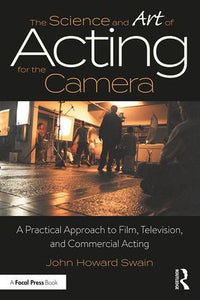 The Science and Art of Acting for the Camera: A Practical Approach to Film, Television, and Commercial Acting, 1st Edition