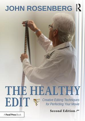 The Healthy Edit: Creative Editing Techniques for Perfecting Your Movie, 2nd Edition