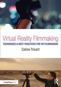 Virtual Reality Filmmaking: Techniques & Best Practices for VR Filmmakers, 1st Edition