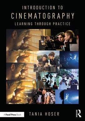 Introduction to Cinematography: Learning Through Practice, 1st Edition By Tania Hoser