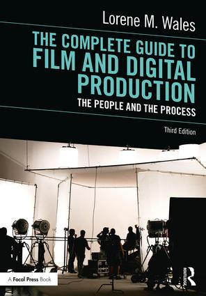 The Complete Guide to Film and Digital Production: The People and The Process, 3rd Edition
