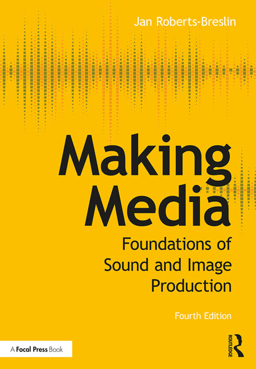 Making Media: Foundations of Sound and Image Production, 4th Edition