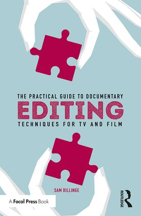 The Practical Guide to Documentary Editing: Techniques for TV and Film, 1st Edition