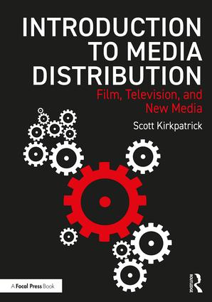 Introduction to Media Distribution: Film, Television, and New Media, 1st Edition
