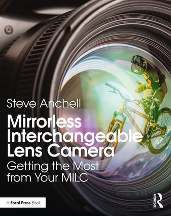 Mirrorless Interchangeable Lens Camera: Getting the Most from Your MILC, 1st Edition - STUDENTFILMMAKERS.COM STORE