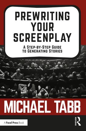 Prewriting Your Screenplay: A Step-by-Step Guide to Generating Stories, 1st Edition