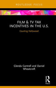 Film & TV Tax Incentives in the U.S.: Courting Hollywood, 1st Edition