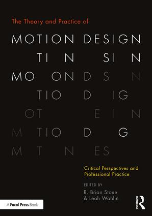 The Theory and Practice of Motion Design: Critical Perspectives and Professional Practice, 1st Edition - STUDENTFILMMAKERS.COM STORE