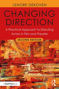 Changing Direction: A Practical Approach to Directing Actors in Film and Theatre, Foreword by Ang Lee, 2nd Edition