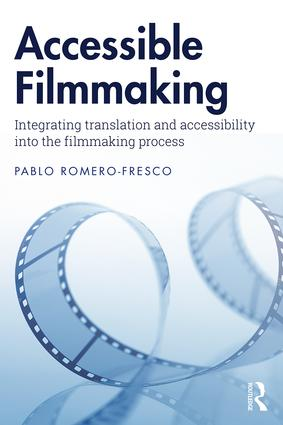 Accessible Filmmaking: Integrating translation and accessibility into the filmmaking process, 1st Edition