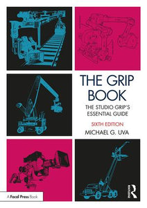 The Grip Book: The Studio Grip's Essential Guide, 6th Edition