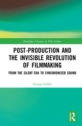 Post-Production and the Invisible Revolution of Filmmaking: From the Silent Era to Synchronized Sound, 1st Edition - STUDENTFILMMAKERS.COM STORE
