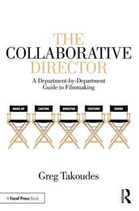 The Collaborative Director: A Department-by-Department Guide to Filmmaking, 1st Edition