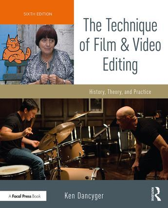 The Technique of Film and Video Editing: History, Theory, and Practice, 6th Edition - STUDENTFILMMAKERS.COM STORE