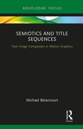 Semiotics and Title Sequences: Text-Image Composites in Motion Graphics, 1st Edition - STUDENTFILMMAKERS.COM STORE