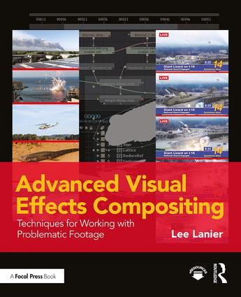 Advanced Visual Effects Compositing: Techniques for Working with Problematic Footage, 1st Edition