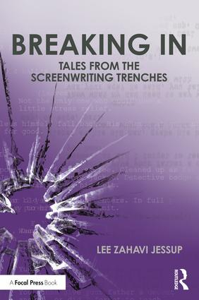 Breaking In: Tales from the Screenwriting Trenches, 1st Edition