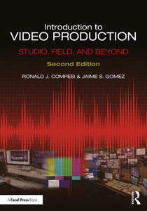 Introduction to Video Production: Studio, Field, and Beyond, 2nd Edition