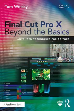 Final Cut Pro X Beyond the Basics: Advanced Techniques for Editors, 2nd Edition - STUDENTFILMMAKERS.COM STORE