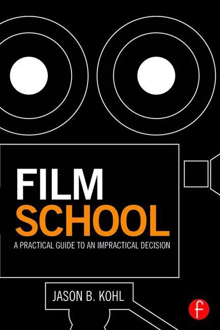 Film School: A Practical Guide to an Impractical Decision - STUDENTFILMMAKERS.COM STORE