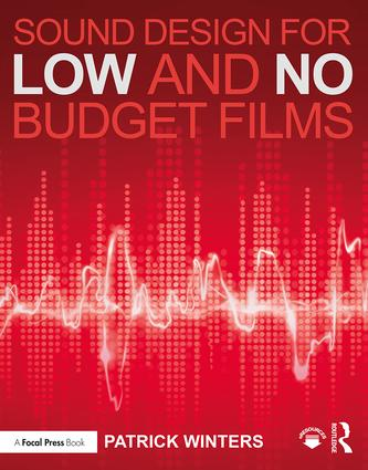 Sound Design for Low & No Budget Films, 1st Edition - STUDENTFILMMAKERS.COM STORE
