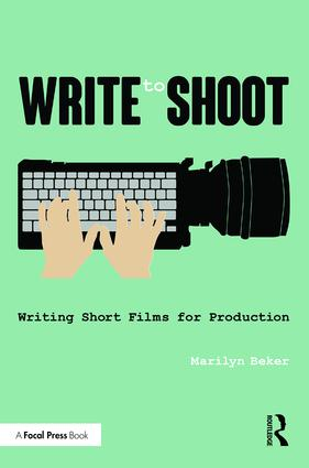 Write to Shoot: Writing Short Films for Production, 1st Edition - STUDENTFILMMAKERS.COM STORE