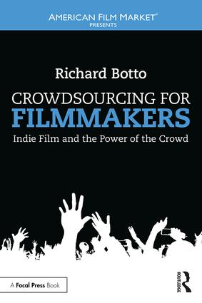 Crowdsourcing for Filmmakers: Indie Film and the Power of the Crowd, 1st Edition