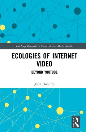 Ecologies of Internet Video: Beyond YouTube, 1st Edition
