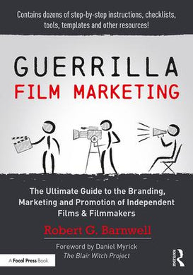 Guerrilla Film Marketing: The Ultimate Guide to the Branding, Marketing and Promotion of Independent Films & Filmmakers, 1st Edition