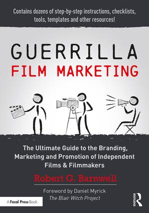 Guerrilla Film Marketing: The Ultimate Guide to the Branding, Marketing and Promotion of Independent Films & Filmmakers, 1st Edition - STUDENTFILMMAKERS.COM STORE