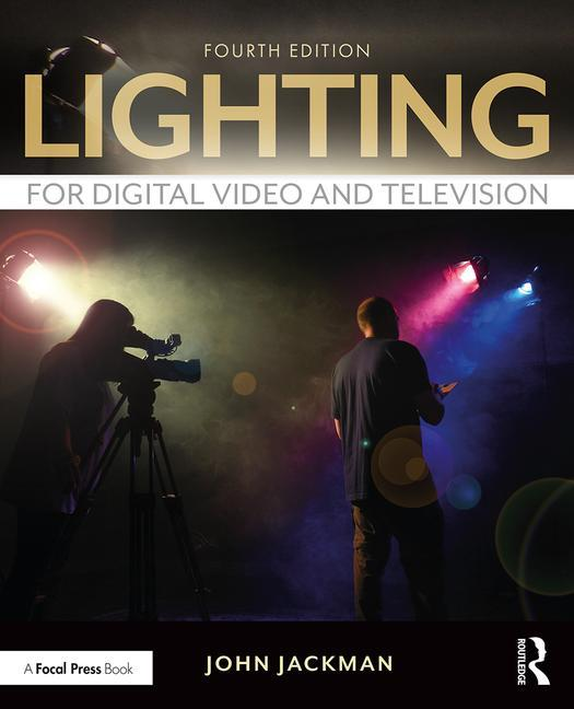 Lighting for Digital Video and Television, 4th Edition - STUDENTFILMMAKERS.COM STORE