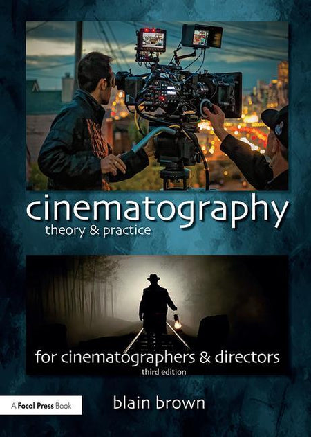 Cinematography: Theory and Practice, 3rd Edition - STUDENTFILMMAKERS.COM STORE