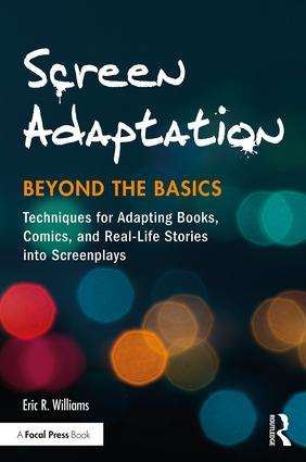 Screen Adaptation: Beyond the Basics - Techniques for Adapting Books, Comics and Real-Life Stories into Screenplays, 1st Edition - STUDENTFILMMAKERS.COM STORE