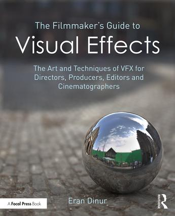 The Filmmaker's Guide to Visual Effects: The Art and Techniques of VFX for Directors, Producers, Editors and Cinematographers, 1st Edition