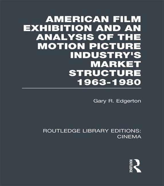 American Film Exhibition and an Analysis of the Motion Picture Industry's Market Structure 1963-1980 - STUDENTFILMMAKERS.COM STORE