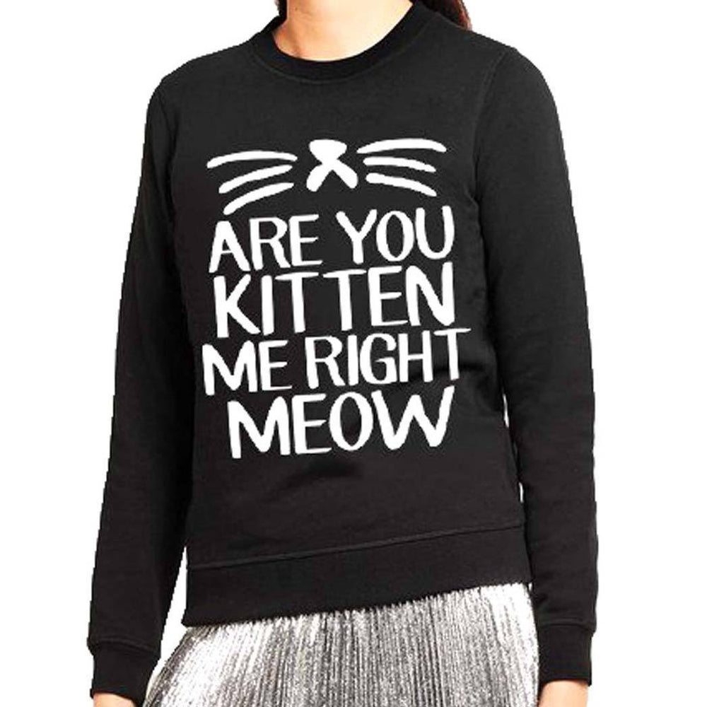 Are You Kitten Me Right Meow Long Sleeve Pullover Sweatshirt for Women