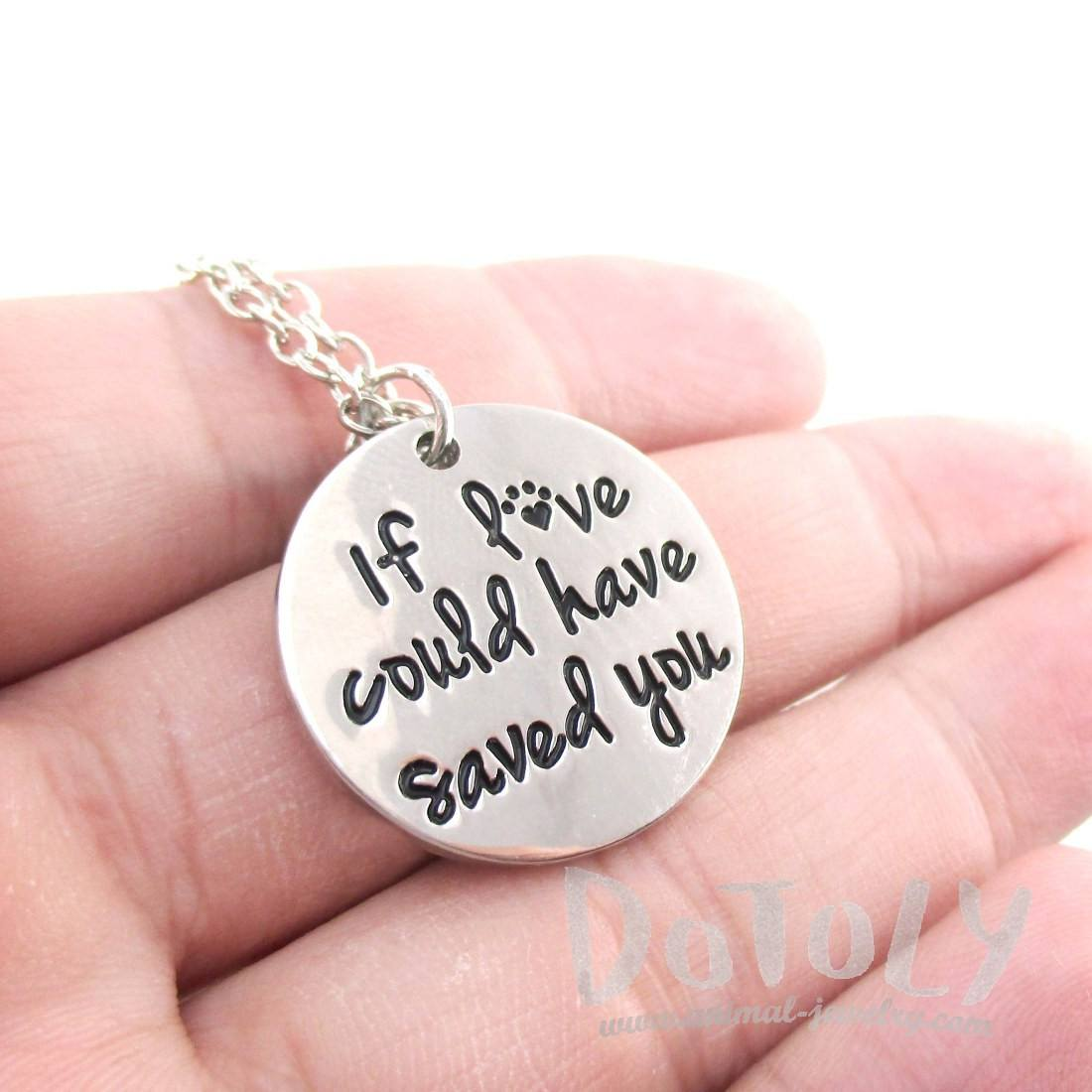 "Dog Memorial ""If Love Could Have Saved You"" Quote Pendant Necklace"
