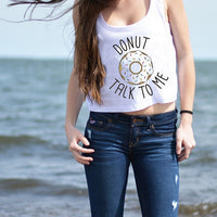 Donut Talk To Me Pun Joke Crop Top Tee in White | DOTOLY