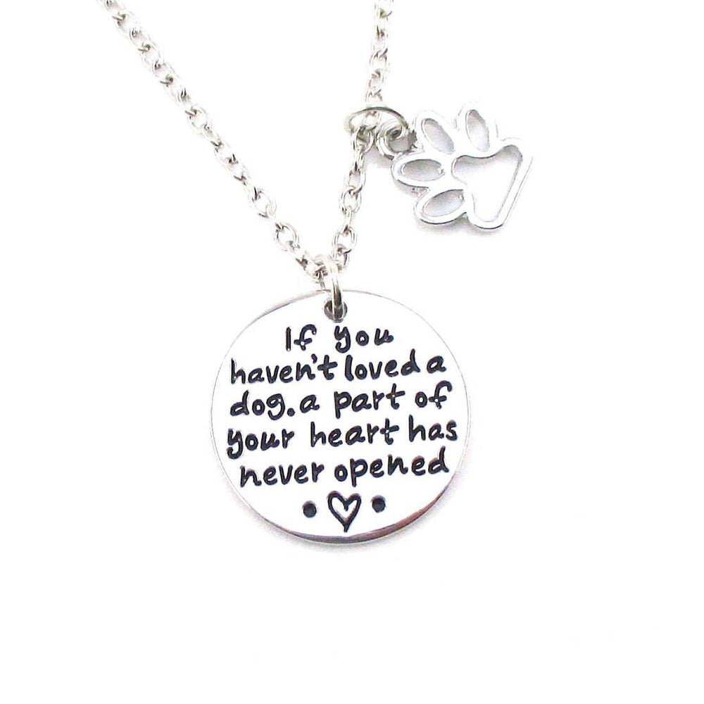 If you never Loved a dog, Part of Your Heart has Never Opened Necklace