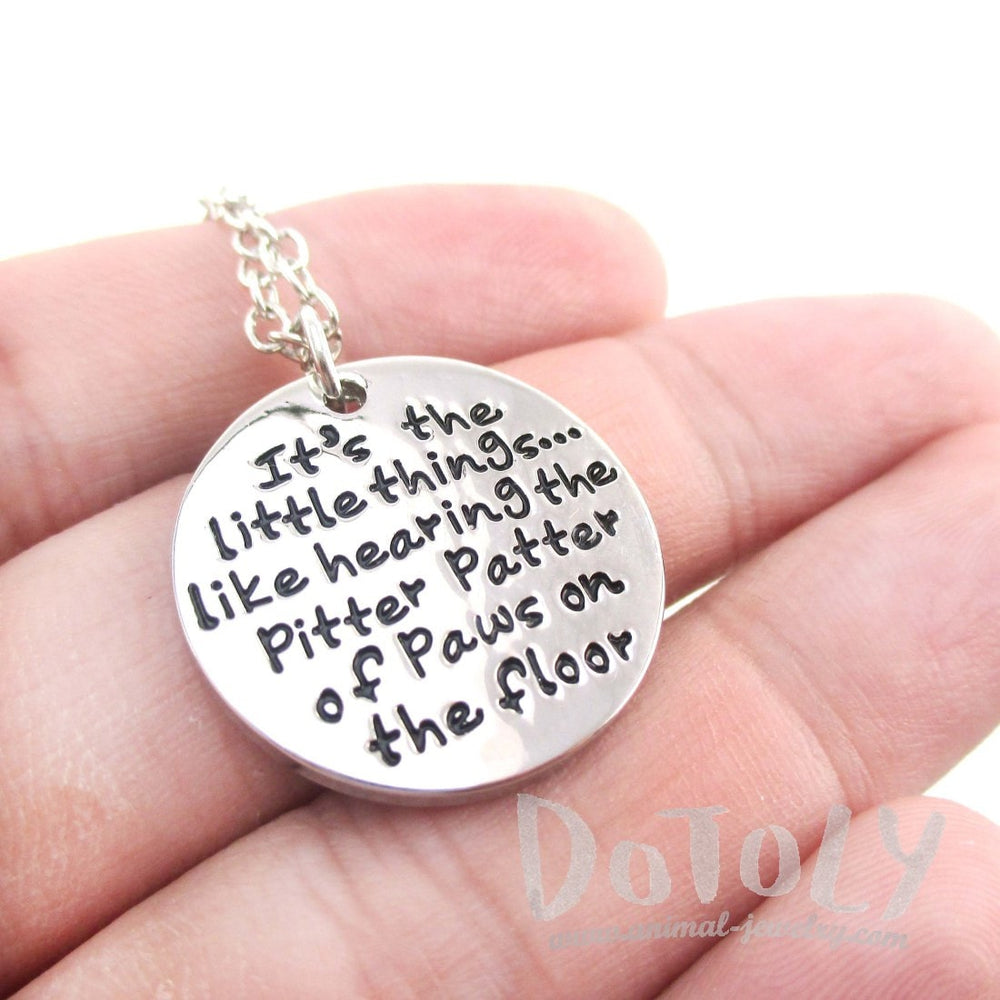 It's the Little Things like Hearing the Pitter Patter of Paws on the Floor Quote Pendant Necklace