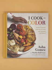 I Cook in Color: Bright Flavors from My Kitchen and Around the World (Asha Gomez)