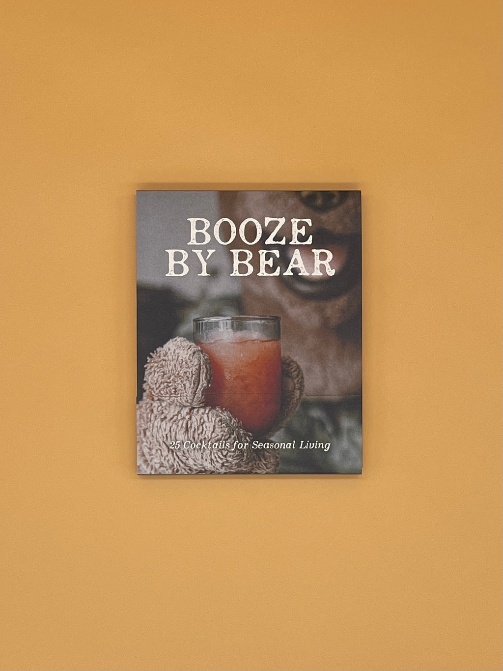 Booze by Bear: 25 Cocktails for Seasonal Living