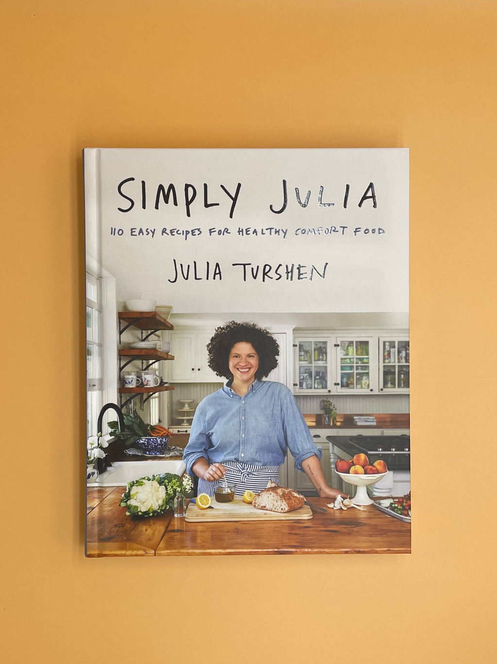 Simply Julia: 110 Easy Recipes for Healthy Comfort Food (Julia Turshen)
