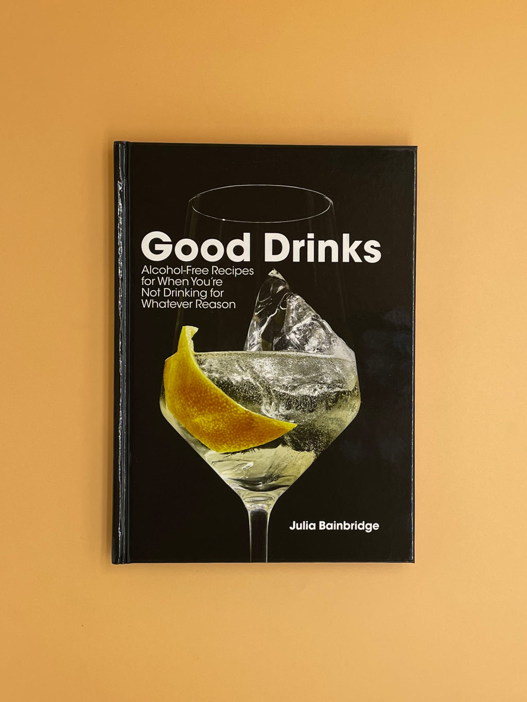 Good Drinks: Alcohol-Free Recipes for When You're Not Drinking for Whatever Reason (Julia Bainbridge)