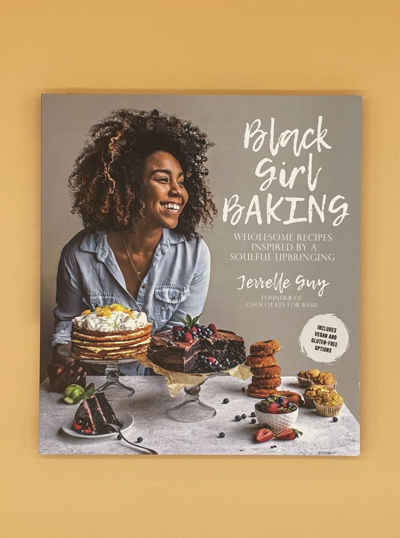 Black Girl Baking: Wholesome Recipes Inspired by a Soulful Upbringing (Jerrelle Guy)