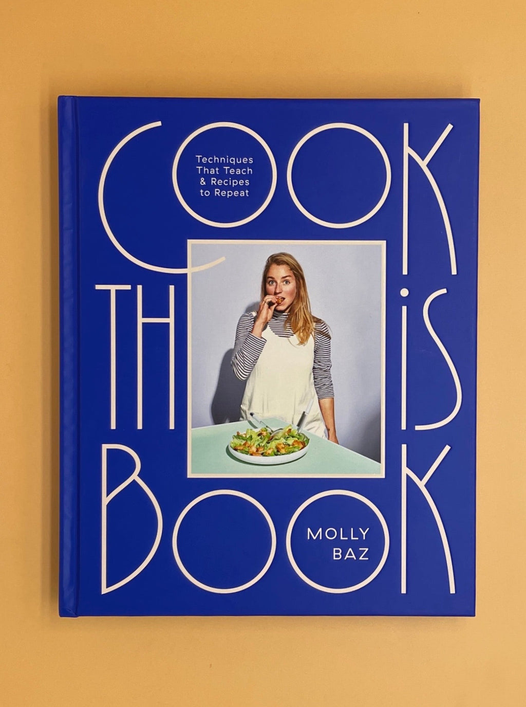 Cook This Book: Techniques That Teach and Recipes to Repeat (Molly Baz)
