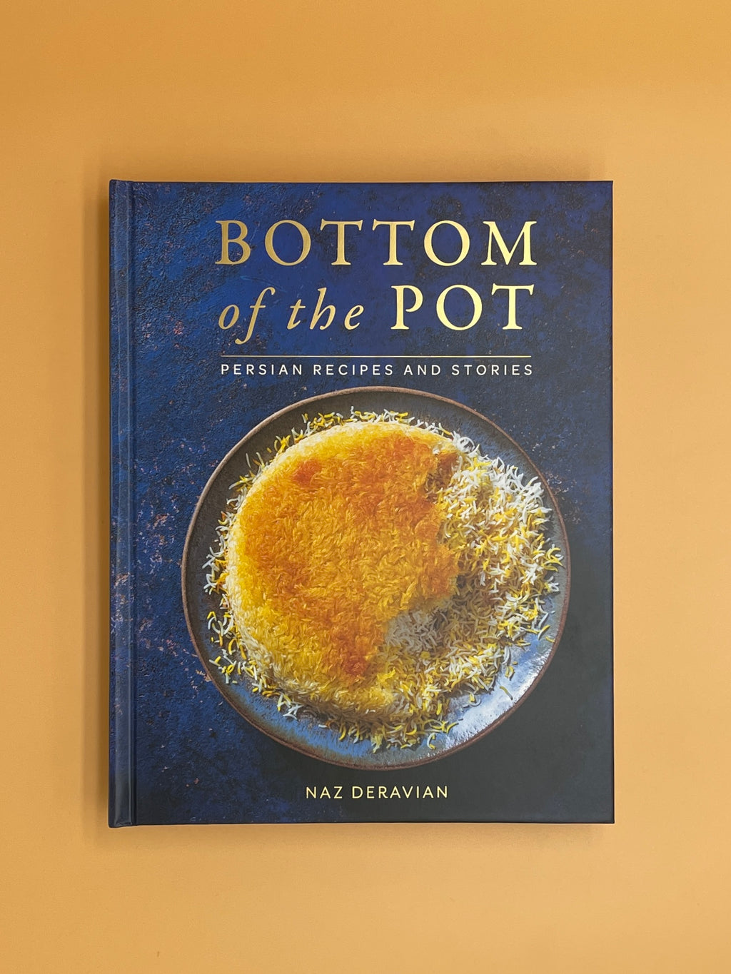 Bottom of the Pot: Persian Recipes and Stories (Naz Deravian)