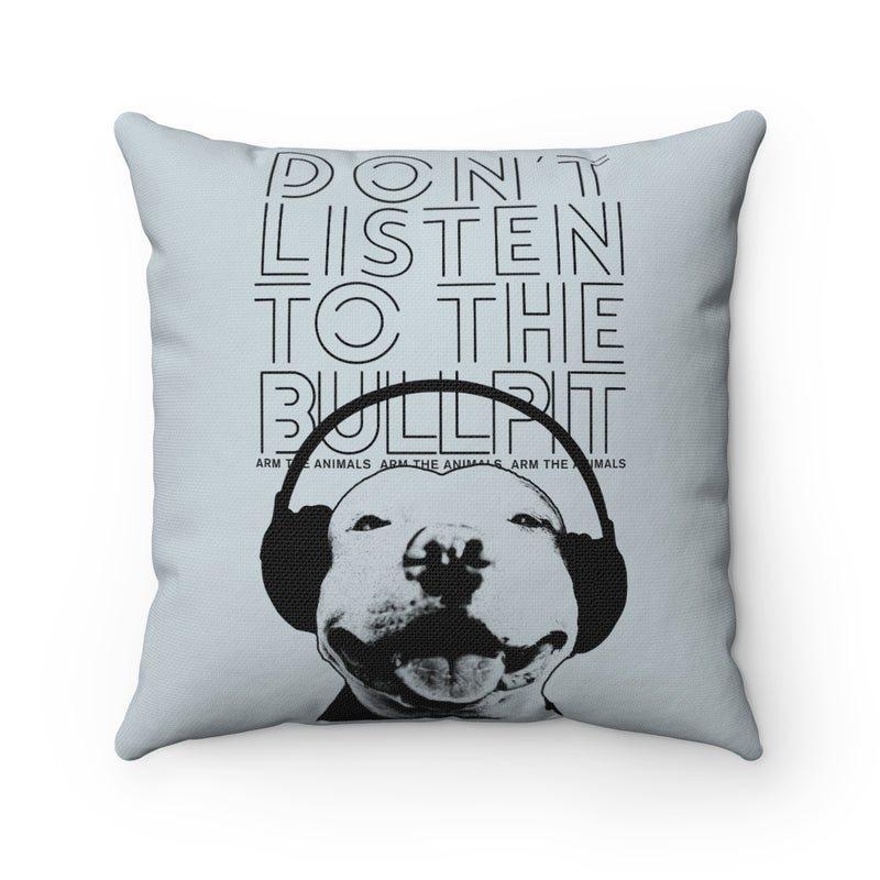 Home Goods | Don't Listen To The Bullpit | Square Pillow