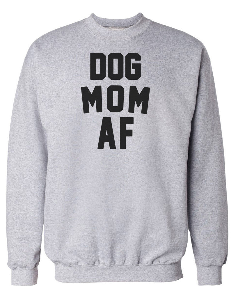 cd42232d Women's | Dog Mom AF | Crewneck Sweatshirt – Arm The Animals Clothing Co.