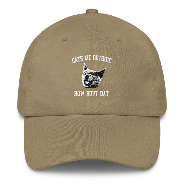 UNISEX | Cats Me Outside, How Bout Dat | CLASSIC DAD CAP